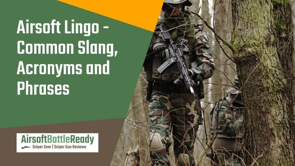 Airsoft Lingo - Common Slang Acronyms and Phrases - Airsoft Battle Ready