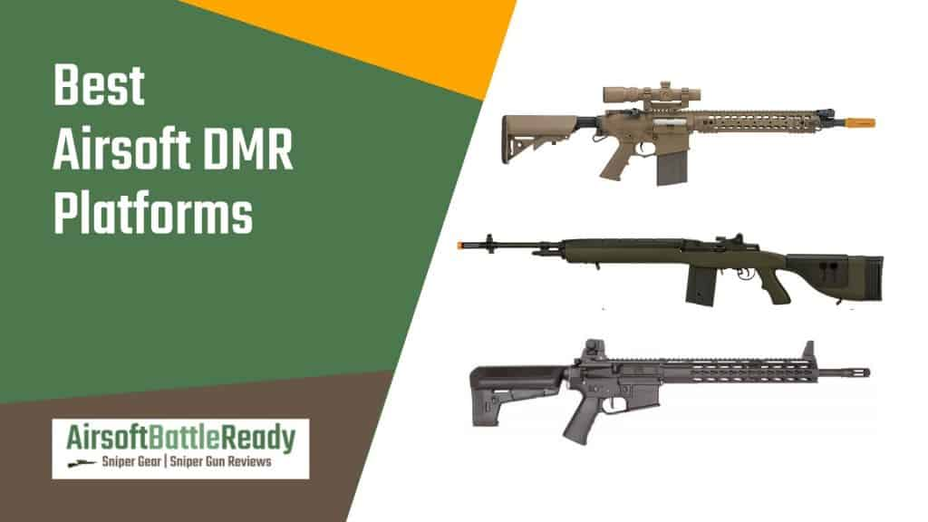 Best Airsoft DMR Platforms - Airsoft Battle Ready