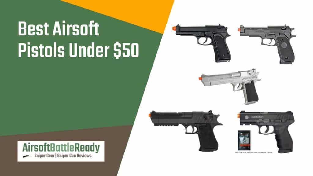 Best Airsoft Pistols Under 50 Dollars - Airsoft Battle Ready