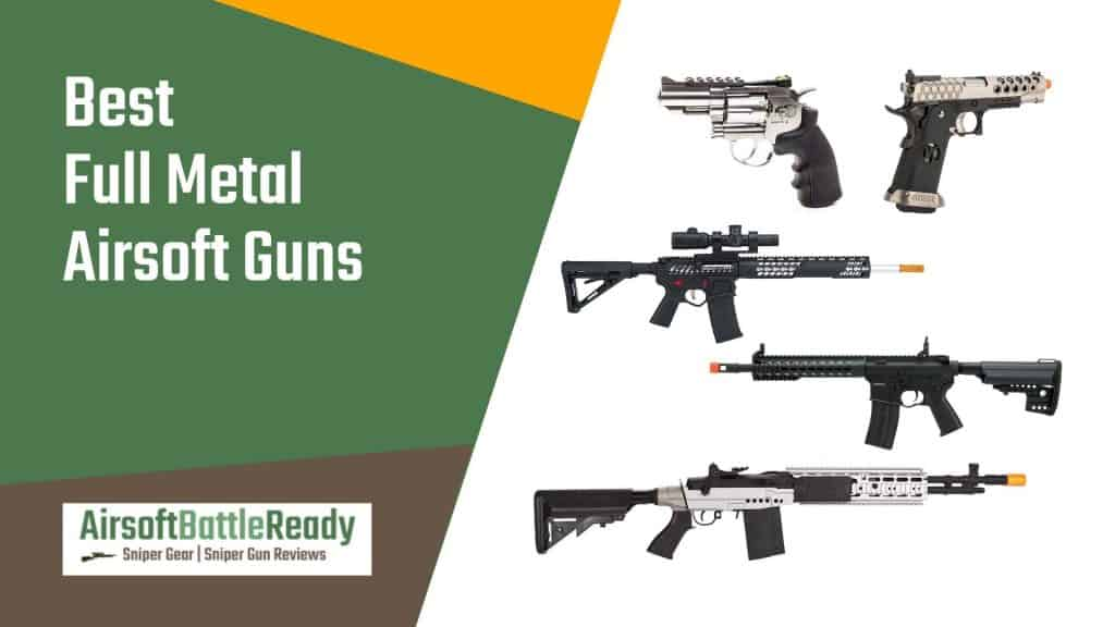 Best Full Metal Airsoft Guns - Airsoft Battle Ready