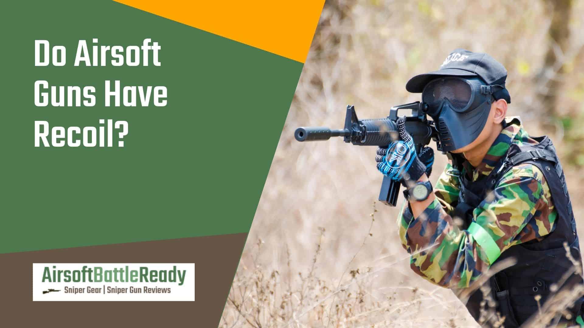 Do Airsoft Guns Have Recoil Airsoft Battle Ready