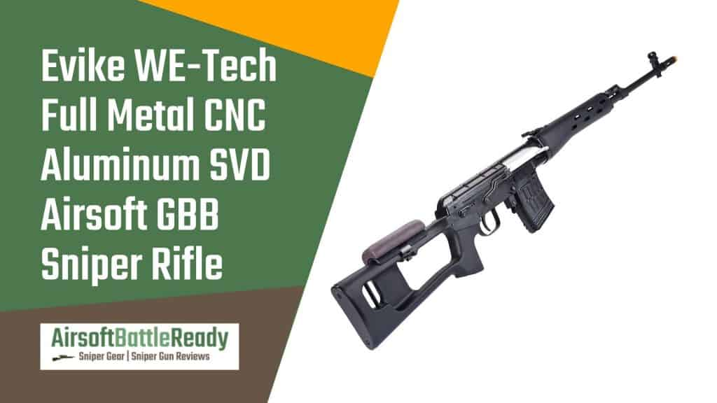 Evike WE-Tech Full Metal CNC Aluminum SVD Airsoft Gas Blowback Sniper Rifle Review - Airsoft Battle Ready