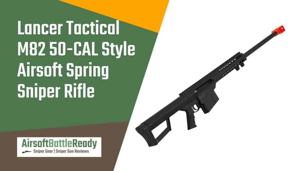 Lancer Tactical M82 50-CAL Style Airsoft Spring Sniper Rifle Review - Airsoft Battle Ready
