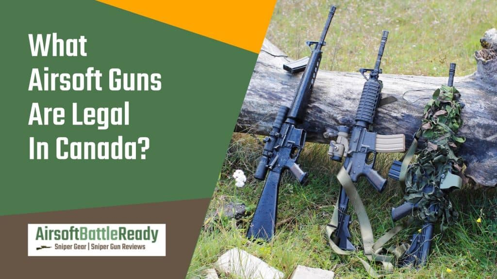 What Airsoft Guns Are Legal In Canada - Airsoft Battle Ready