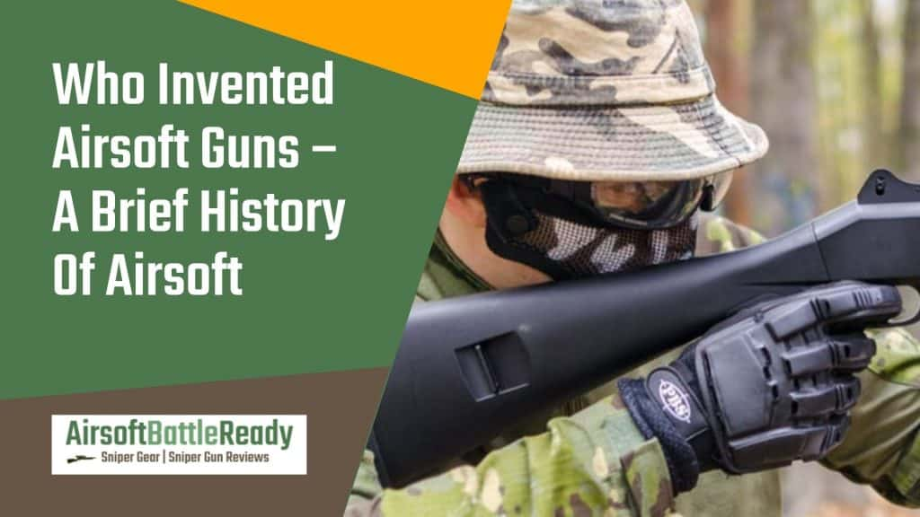 Who Invented Airsoft Guns - A Brief History Of Airsoft - Airsoft Battle Ready