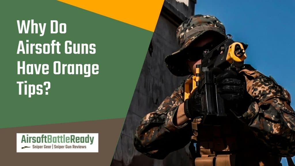 Why Do Airsoft Guns Have Orange Tips - Airsoft Battle Ready