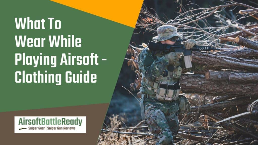 What To Wear While Playing Airsoft - Clothing Guide - Airsoft Battle Ready